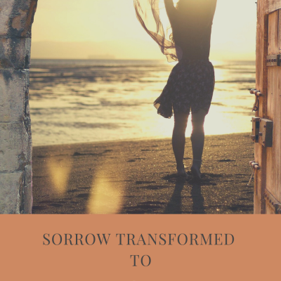 Sorrow Transformed to Joy
